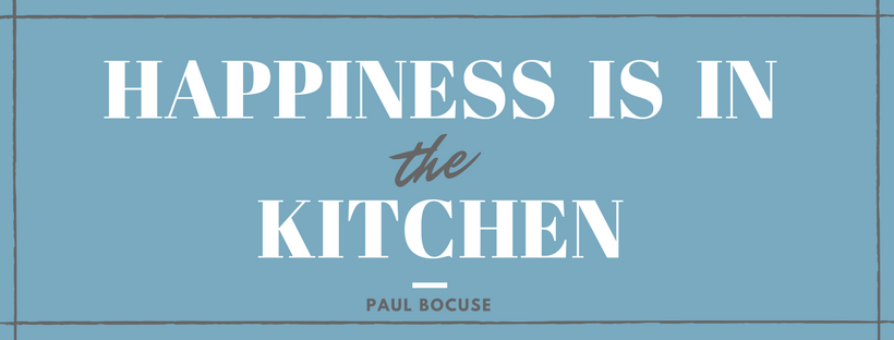 Happiness is in the kitchen - Paul Bocuse
