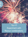 Tip no1: Experiment with flavour combinations